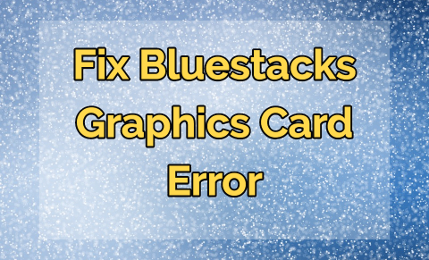 Fix Bluestacks Graphic Card Error 25000 in Windows 10