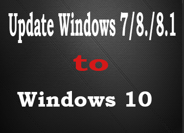 Upgrade Windows 7/8.1/8 to Windows 10 For Free